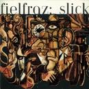 Slick/Fielfraz