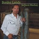 Border Lands/Jackson Mackay