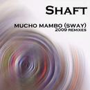 Mucho Mambo [Sway] (2009 Remixes)/Shaft