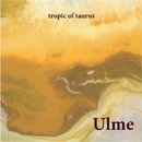 Tropic Of Taurus/Ulme