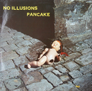 No Illusions/Pancake