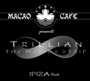 Macao Cafe, Ibiza presents: Trillian - The Mobius Strip/Trillian Miles (by Arno Natte)