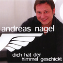 Dich hat der Himmel geschickt/Andreas Nagel