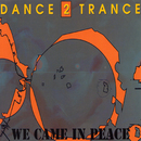 We Came In Peace/Dance 2 Trance
