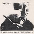 MC : 87/M. Walking On The Water