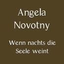 Wenn nachts die Seele weint/Angela Novotny