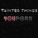 You Porn/Tainted Things