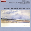 Elizabeth Maconchy: Music for Voices/BBC Singers, Odaline de la Martinez