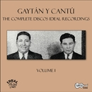 The Complete Discos Ideal Recordings, Vol. 1/Gaytan y Cantu