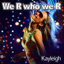 We R Who We R/Kayleigh