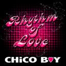 Rhythm Of Love/Chico Boy