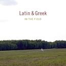 In the field/Latin & Greek