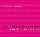 Schweigen ist Gold/Thomas Raab