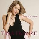 Träum' nicht von mir/Tina Franke