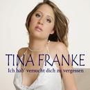 Ich hab' versucht dich zu vergessen/Tina Franke