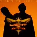 Turn to Gold/Light of Atta