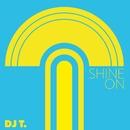 Shine On/DJ T.