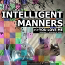 You Love Me/Intelligent Manners