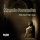 Hol mich hier raus/Manolo Fernandez