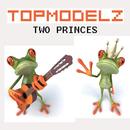 Two Princes/Topmodelz