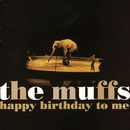 Happy Birthday To Me/The Muffs