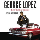 Tall, Dark & Chicano/George Lopez