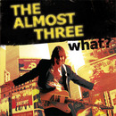 what?/The almost three