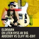En liten kyss av dig (Addeboy vs. Cliff Re-Edit)/Eldkvarn