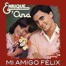 Mi Amigo Felix/Enrique Y Ana
