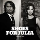 Cross the Line/Shoes For Julia