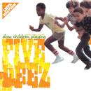 Slow Children Playing/Five Deez