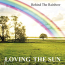 Behind The Rainbow/Loving The Sun