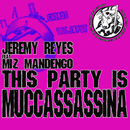 This Party Is Muccassassina/Jeremy Reyes feat. Miz Mandengo