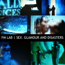 Sex, Glamour and Disasters/Fm Lab