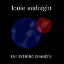 Everything Changes/Louie Midnight