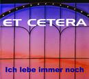 Ich lebe immer noch/Et Cetera