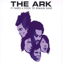 It Takes A Fool To Remain Sane/The Ark