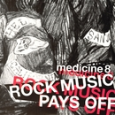 Rock Music Pays Off/Medicine8