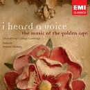 I heard a voice - the music of the golden age/Choir of King's College, Cambridge/Stephen Cleobury