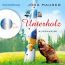 Unterholz - Alpenkrimi (Gekürzte Fassung)/Jörg Maurer