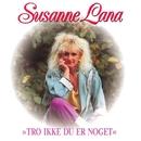 Tro Ikke Du Er Noget/Susanne Lana