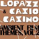Ambient Film Themes Vol. 2/LOPAZZ & Casio Casino