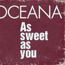 As Sweet As You/Oceana