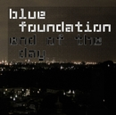 End Of The Day (Silence)/Blue Foundation