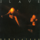 New Plateau/Slave