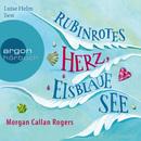 Rubinrotes Herz, eisblaue See (Gekürzte Fassung)/Morgan Callan Rogers