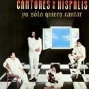 Yo Sólo Quiero Cantar/Cantores De Hispalis
