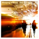 Into The Light/Weeping Willows
