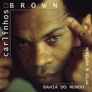 Bahia do Mundo - Mito e Verdade/Carlinhos Brown
