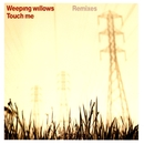 Touch Me/Weeping Willows
